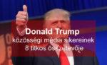 8 titkos összetevő, amely Donald Trump online média sikerét hozta