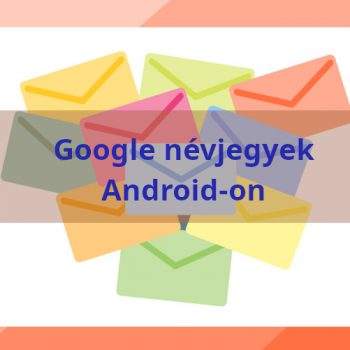 Google Névjegyek minden androidos eszközön