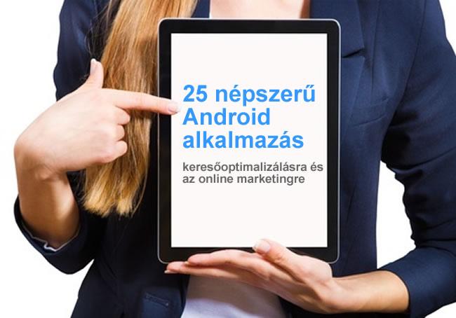 25 népszerű Android alkalmazás keresőoptimalizálásra és az online marketingre