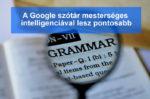 A Google szótár mesterséges intelligenciával lesz pontosabb