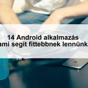 14 android mobil alkalmazás, amik segítenek, hogy fittebbek legyünk