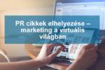 PR cikkek elhelyezése – marketing a virtuális világban
