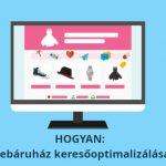 A webáruház keresőoptimalizálás legfontosabb tennivalói