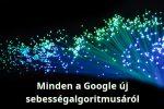 Itt az új Google sebesség algoritmus már mobilon is