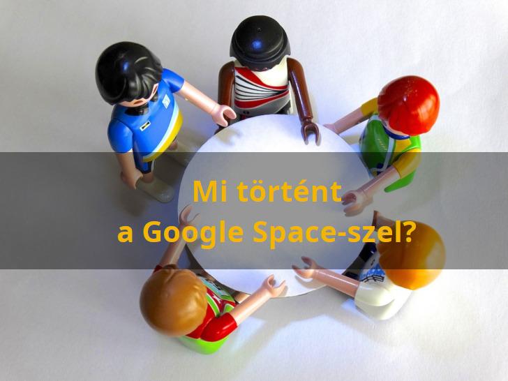 Mi történt a Google Space-szel?