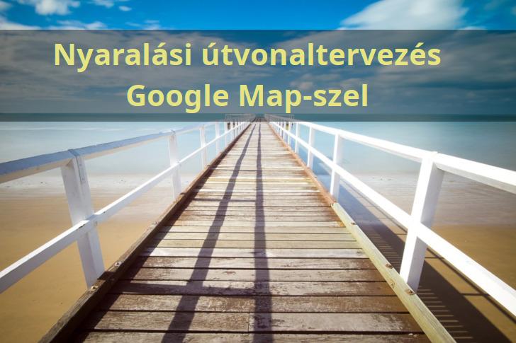 Nyaralási útvonalterv a Google Maps-szel