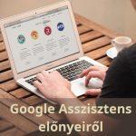Google Assistant – egy okos zseb asszisztens, hamarosan magyarul is!