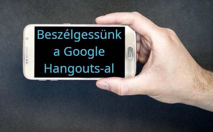 Google Hangouts az internetes hangos kommunikációhoz