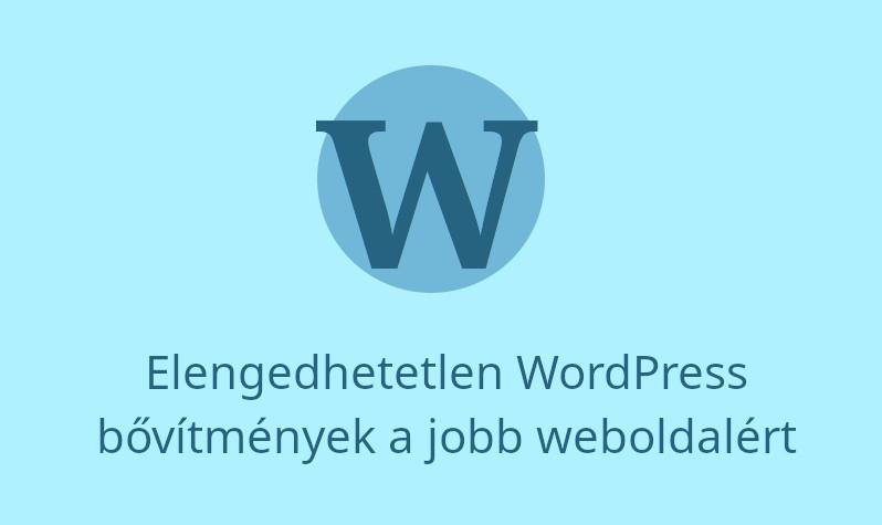 Elengedhetetlen WordPress bővítmények a jobb weboldalért